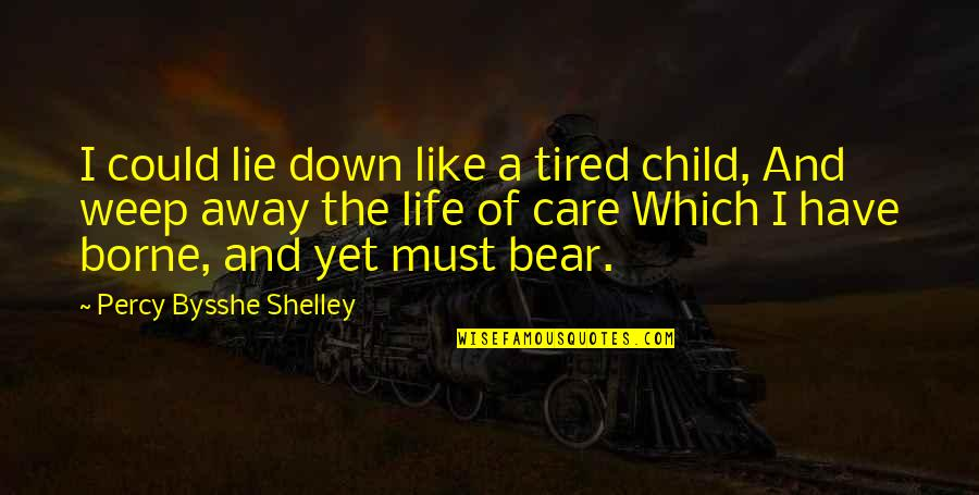 Tired Of Life Quotes By Percy Bysshe Shelley: I could lie down like a tired child,