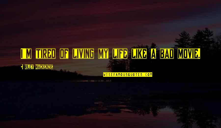 Tired Of Life Quotes By Riley Mackenzie: I'm tired of living my life like a