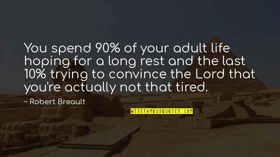 Tired Of Life Quotes By Robert Breault: You spend 90% of your adult life hoping