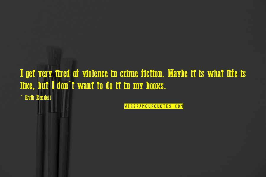 Tired Of Life Quotes By Ruth Rendell: I get very tired of violence in crime