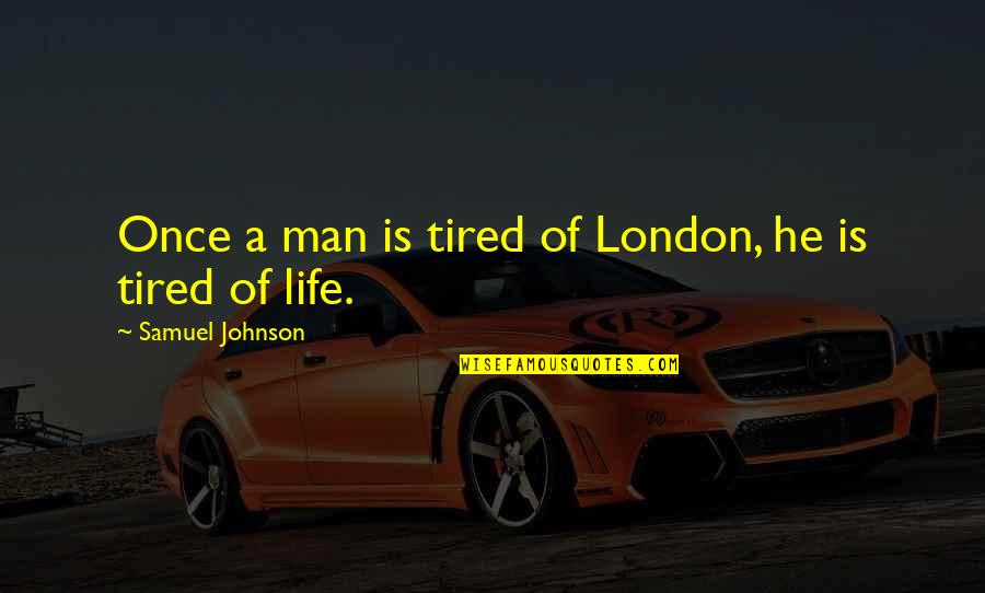 Tired Of Life Quotes By Samuel Johnson: Once a man is tired of London, he