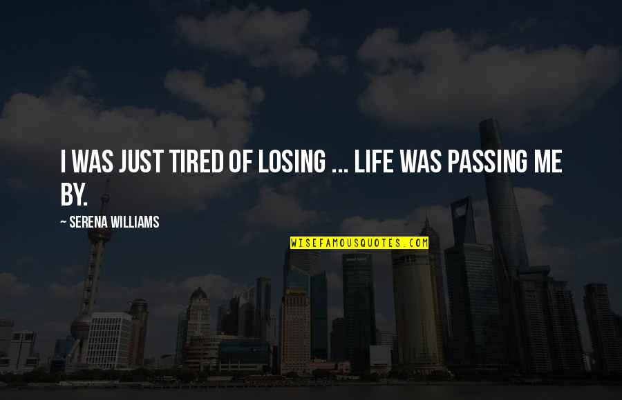 Tired Of Life Quotes By Serena Williams: I was just tired of losing ... Life