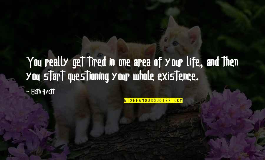 Tired Of Life Quotes By Seth Avett: You really get tired in one area of