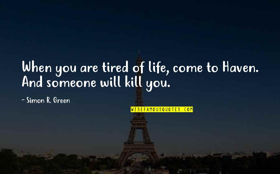 Tired Of Life Quotes By Simon R. Green: When you are tired of life, come to