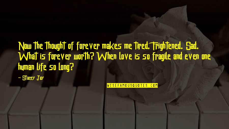 Tired Of Life Quotes By Stacey Jay: Now the thought of forever makes me tired.