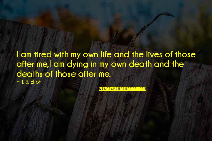 Tired Of Life Quotes By T. S. Eliot: I am tired with my own life and