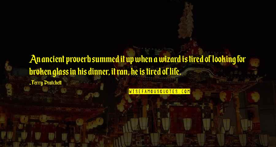 Tired Of Life Quotes By Terry Pratchett: An ancient proverb summed it up when a
