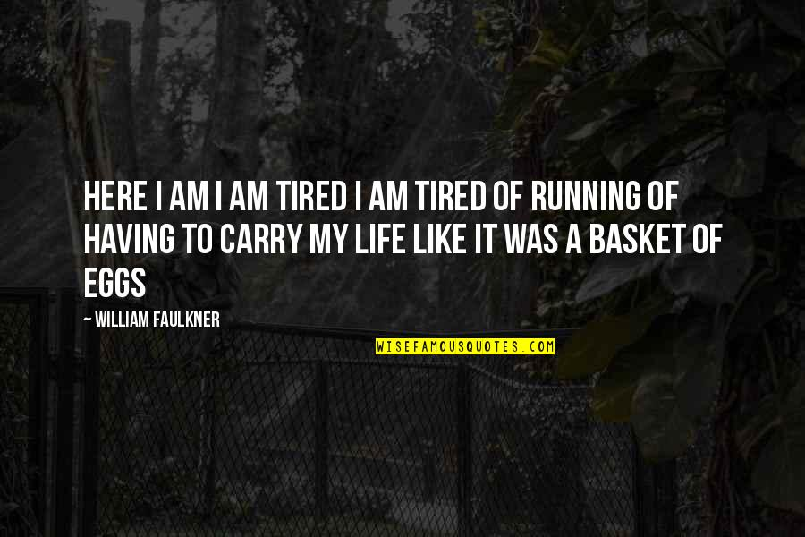 Tired Of Life Quotes By William Faulkner: Here I am I am tired I am