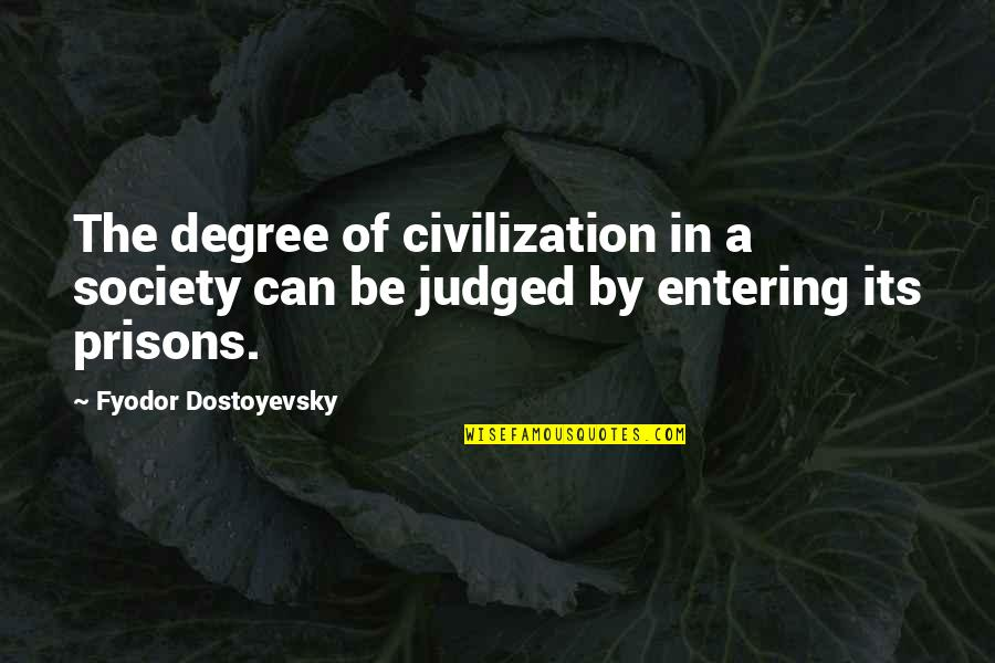 Tired Of Pursuing Quotes By Fyodor Dostoyevsky: The degree of civilization in a society can