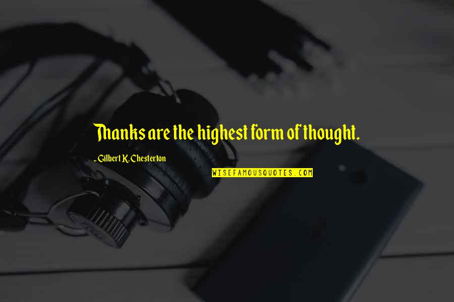 Tired Of Pursuing Quotes By Gilbert K. Chesterton: Thanks are the highest form of thought.
