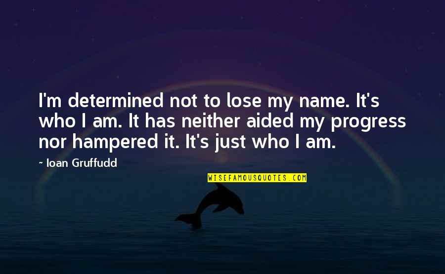 Tired Of Pursuing Quotes By Ioan Gruffudd: I'm determined not to lose my name. It's
