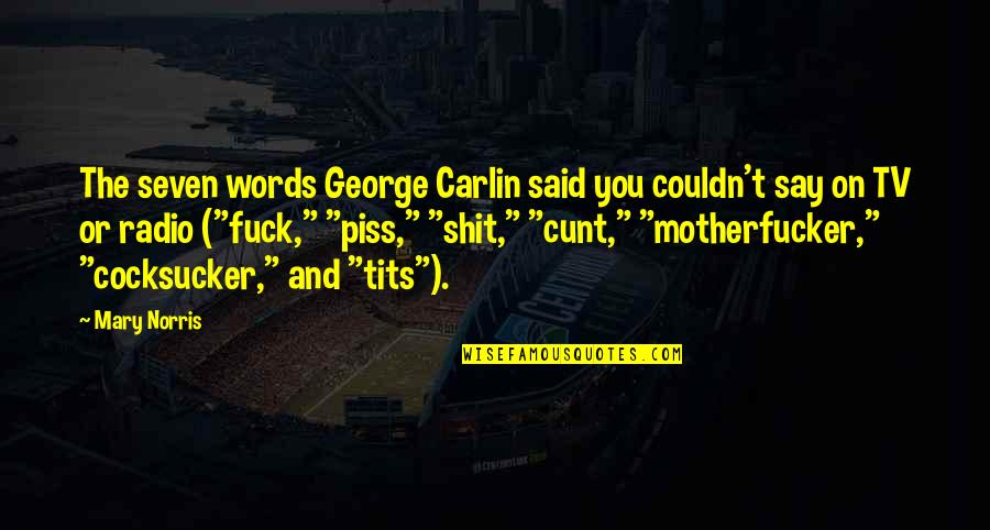 Tired Of Pursuing Quotes By Mary Norris: The seven words George Carlin said you couldn't