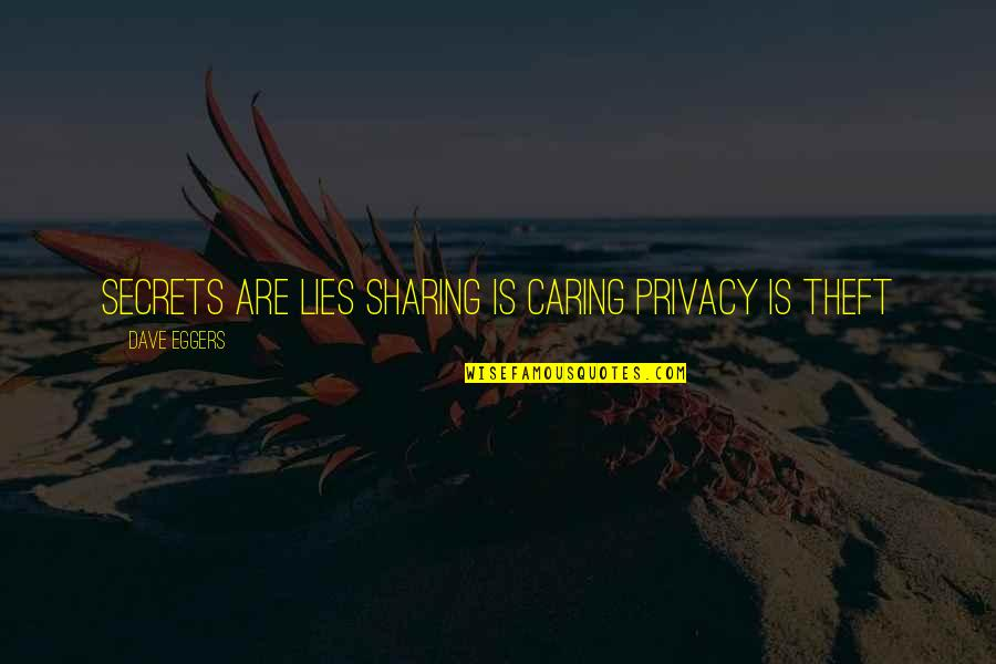 Tired Of This Relationship Quotes By Dave Eggers: SECRETS ARE LIES SHARING IS CARING PRIVACY IS