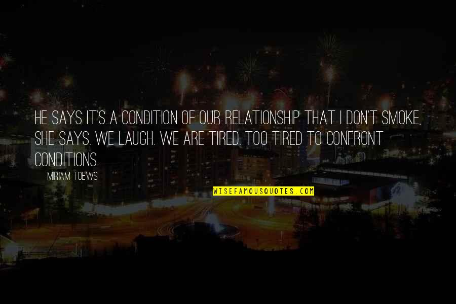 Tired Of This Relationship Quotes By Miriam Toews: He says it's a condition of our relationship