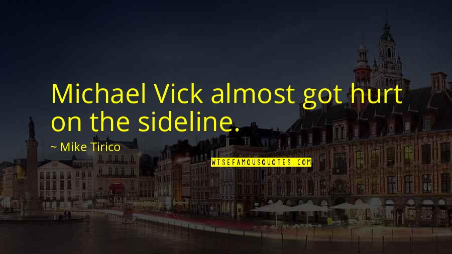 Tirico Quotes By Mike Tirico: Michael Vick almost got hurt on the sideline.