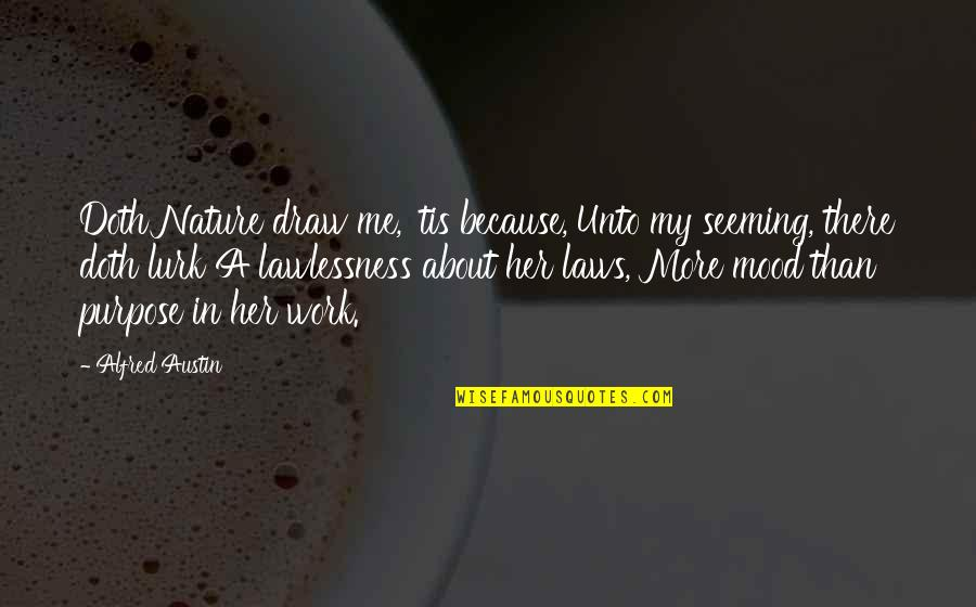 Tis Quotes By Alfred Austin: Doth Nature draw me, 'tis because, Unto my