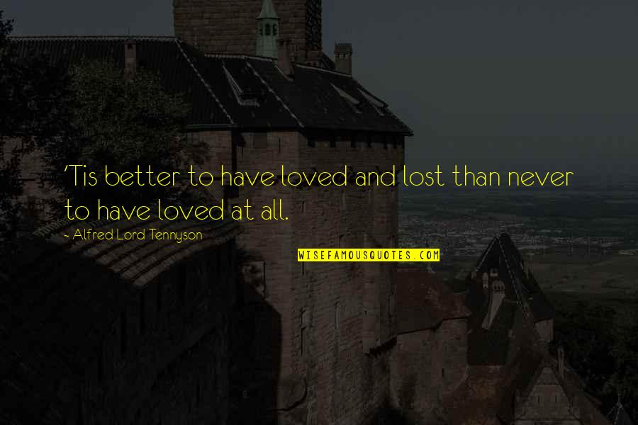 Tis Quotes By Alfred Lord Tennyson: 'Tis better to have loved and lost than