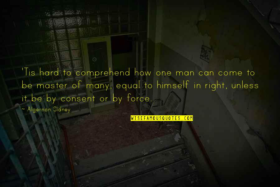 Tis Quotes By Algernon Sidney: 'Tis hard to comprehend how one man can