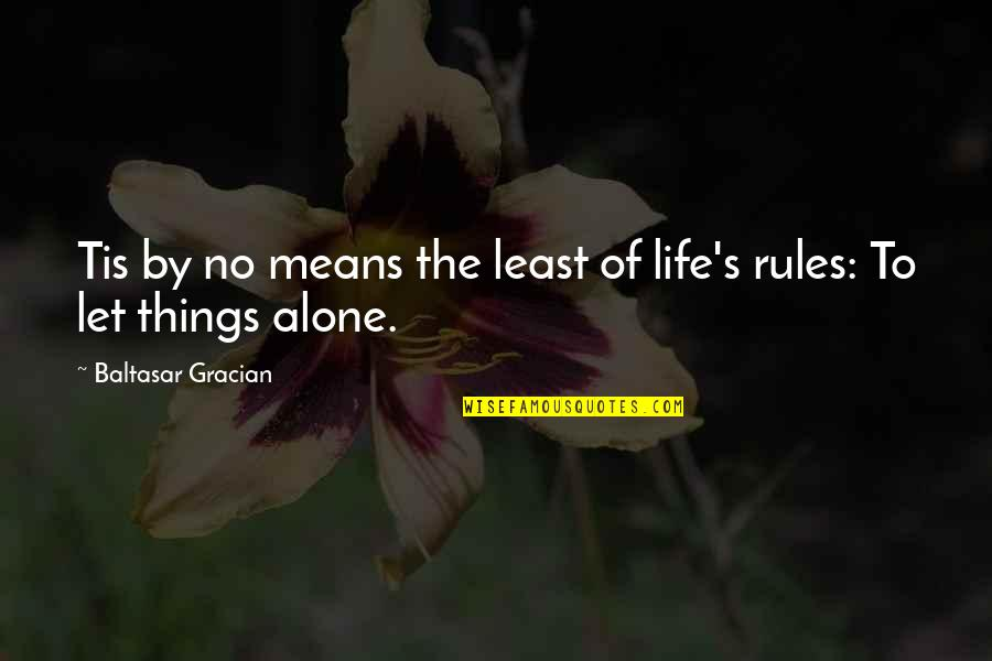 Tis Quotes By Baltasar Gracian: Tis by no means the least of life's