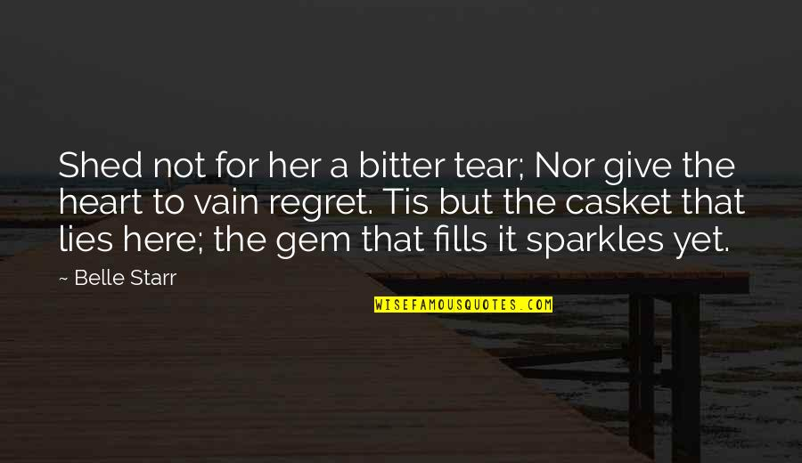 Tis Quotes By Belle Starr: Shed not for her a bitter tear; Nor