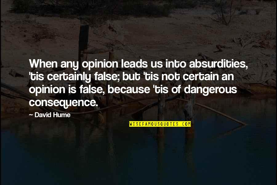 Tis Quotes By David Hume: When any opinion leads us into absurdities, 'tis