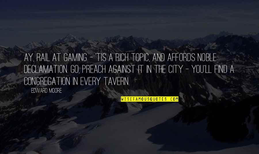 Tis Quotes By Edward Moore: Ay, rail at gaming - 'tis a rich
