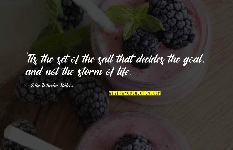 Tis Quotes By Ella Wheeler Wilcox: 'Tis the set of the sail that decides