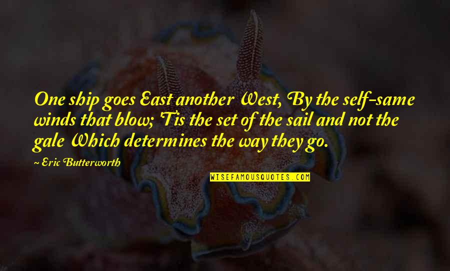 Tis Quotes By Eric Butterworth: One ship goes East another West, By the