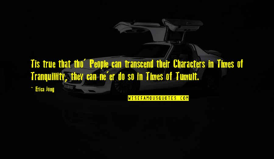 Tis Quotes By Erica Jong: Tis true that tho' People can transcend their
