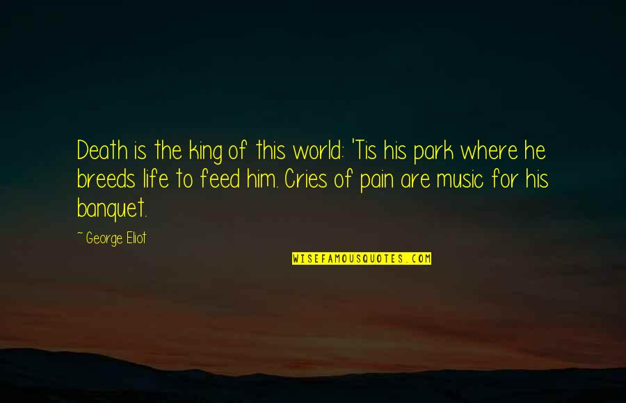 Tis Quotes By George Eliot: Death is the king of this world: 'Tis