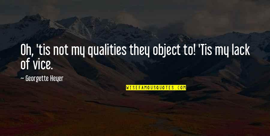 Tis Quotes By Georgette Heyer: Oh, 'tis not my qualities they object to!