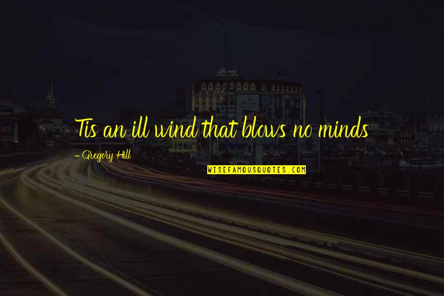 Tis Quotes By Gregory Hill: Tis an ill wind that blows no minds