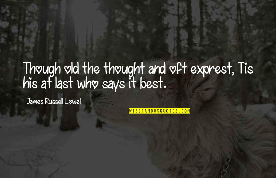 Tis Quotes By James Russell Lowell: Though old the thought and oft exprest, Tis