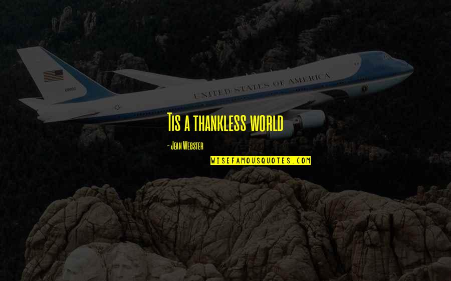 Tis Quotes By Jean Webster: Tis a thankless world