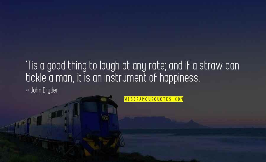 Tis Quotes By John Dryden: 'Tis a good thing to laugh at any