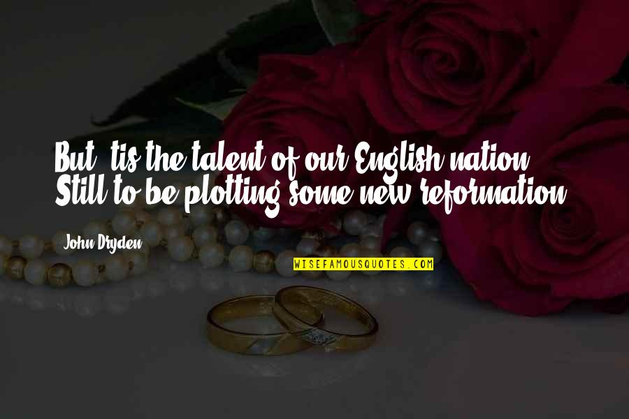 Tis Quotes By John Dryden: But 'tis the talent of our English nation,