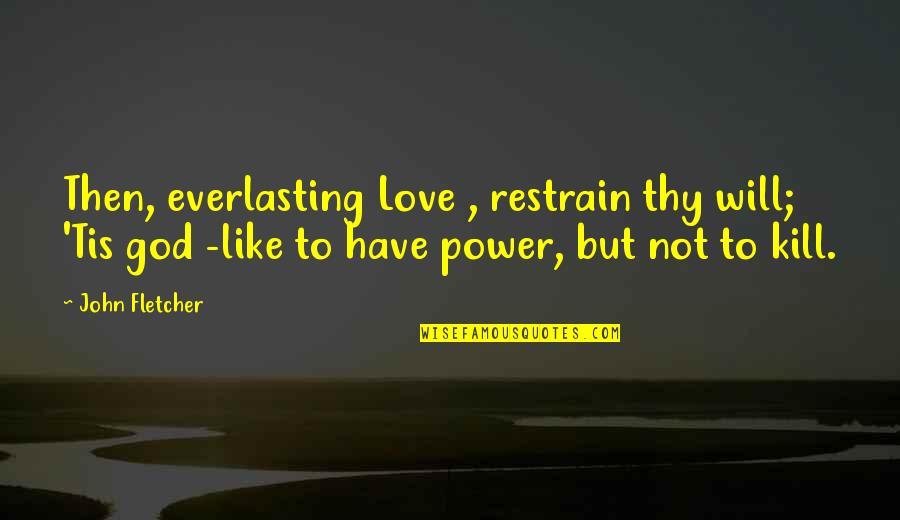 Tis Quotes By John Fletcher: Then, everlasting Love , restrain thy will; 'Tis