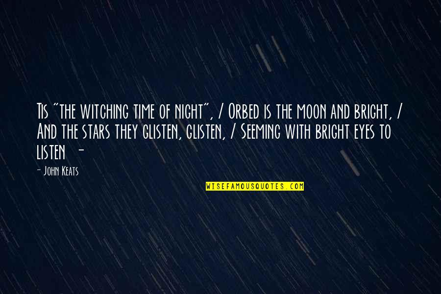 """Tis Quotes By John Keats: Tis """"the witching time of night"""", / Orbed"""