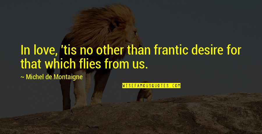 Tis Quotes By Michel De Montaigne: In love, 'tis no other than frantic desire