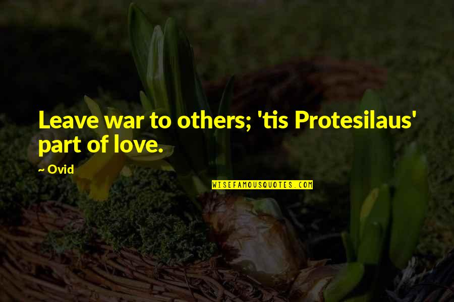 Tis Quotes By Ovid: Leave war to others; 'tis Protesilaus' part of