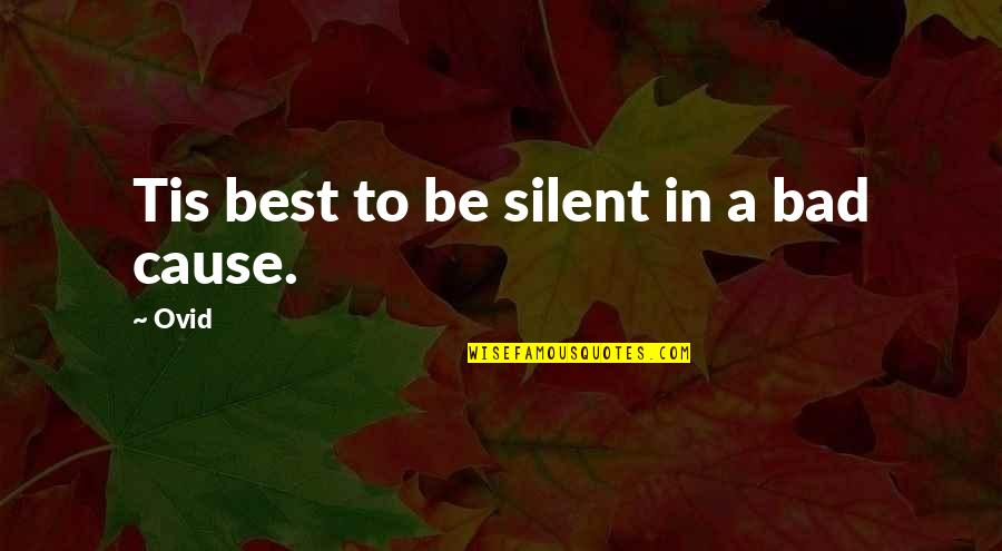 Tis Quotes By Ovid: Tis best to be silent in a bad