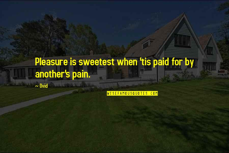 Tis Quotes By Ovid: Pleasure is sweetest when 'tis paid for by