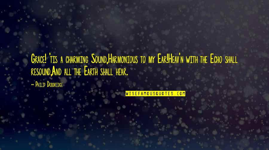 Tis Quotes By Philip Doddridge: Grace! 'tis a charming Sound,Harmonious to my Ear!Heav'n