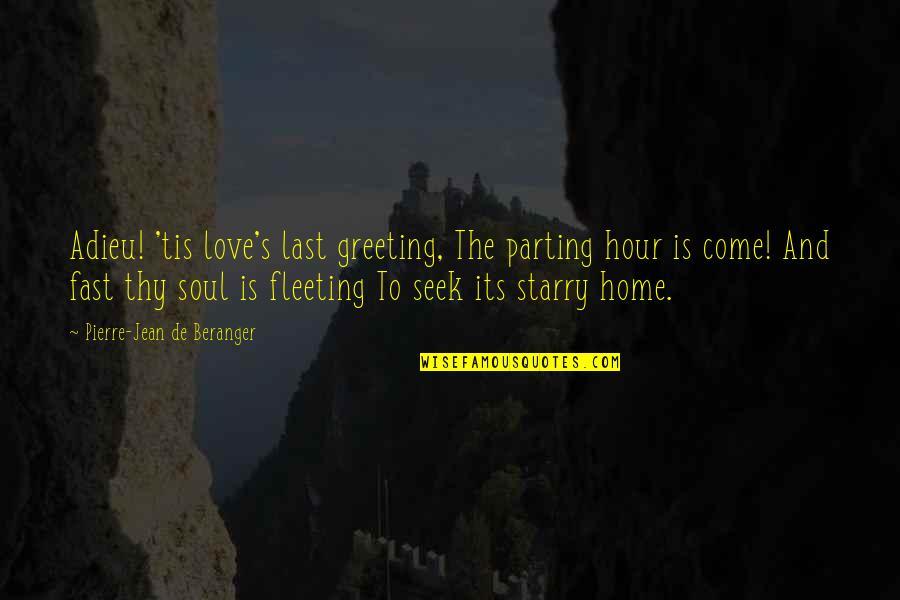 Tis Quotes By Pierre-Jean De Beranger: Adieu! 'tis love's last greeting, The parting hour