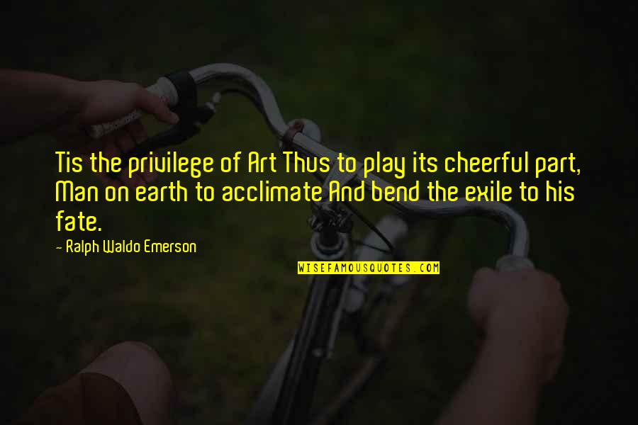 Tis Quotes By Ralph Waldo Emerson: Tis the privilege of Art Thus to play
