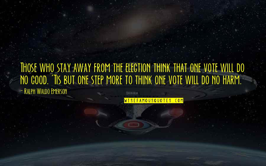 Tis Quotes By Ralph Waldo Emerson: Those who stay away from the election think