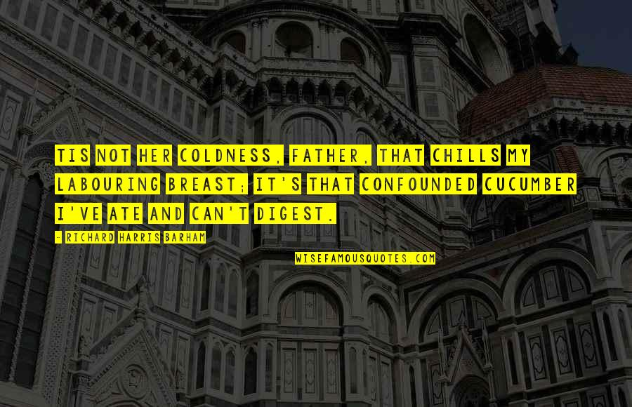 Tis Quotes By Richard Harris Barham: Tis not her coldness, father, That chills my