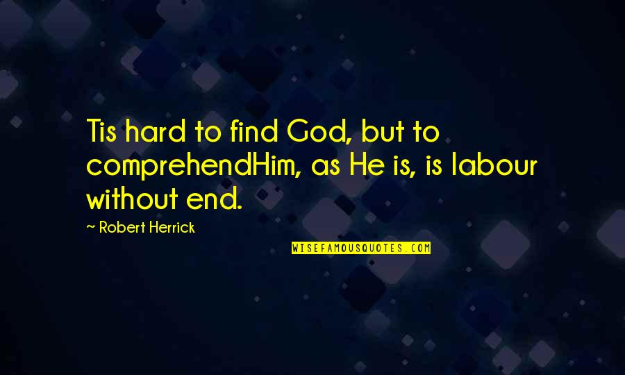 Tis Quotes By Robert Herrick: Tis hard to find God, but to comprehendHim,