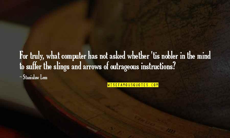 Tis Quotes By Stanislaw Lem: For truly, what computer has not asked whether