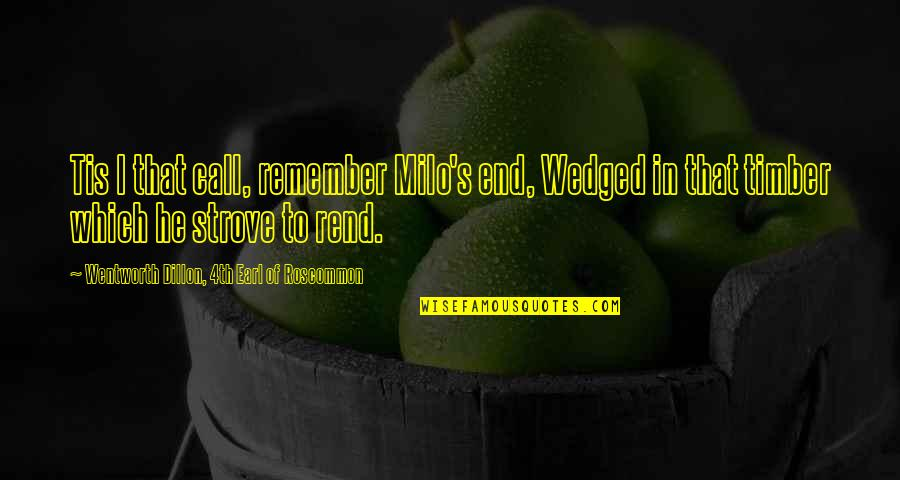 Tis Quotes By Wentworth Dillon, 4th Earl Of Roscommon: Tis I that call, remember Milo's end, Wedged